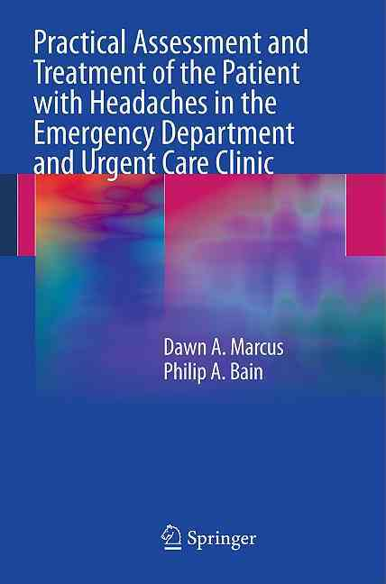Practical Assessment and Treatment of the Patient With Headaches in the Emergency Department and Urgent Care Clinic By Marcus, Dawn A./ Bain, Philip A.